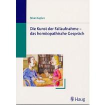 Kaplan Brian, Die Kunst der Fallaufnahme - das homöopathische Gespräch
