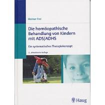 Frei Heiner, Die homöopathische Behandlung von Kindern mit ADS / ADHS