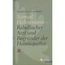 Gumpert Martin, Samuel Hahnemann Rebellischer Arzt und Begründer der Homöopathie
