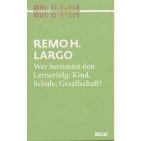 Remo H. Largo - Wer bestimmt den Lernerfolg: Kind, Schule, Gesellschaft?