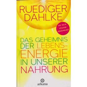 Dahlke Ruediger, Das Geheimnis der Lebensenergie in unserer Nahrung