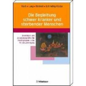 Lang Klaus, Koch Uwe & Schmeling-Kludas Christoph, Die Begleitung schwer kranker und sterbender Menschen
