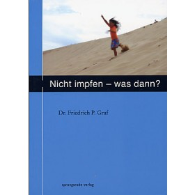 Graf Friedrich P., Nicht impfen - was dann?