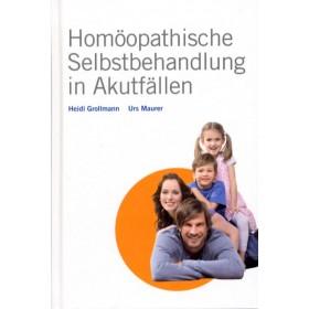 Grollmann Heidi & Maurer Urs, Homöopathische Selbstbehandlung in Akutfällen
