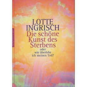 Ingrisch Lotte, Die schöne Kunst des Sterbens