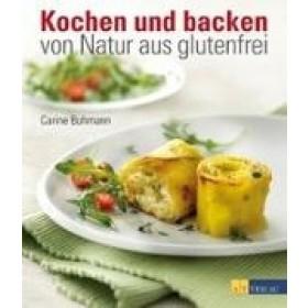 Buhmann Carine, Kochen und backen - von Natur aus glutenfrei