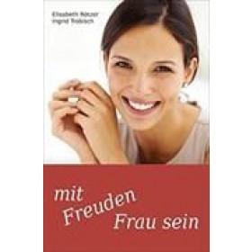 Trobisch Ingrid & Rötzer Elisabeth, Mit Freuden Frau sein