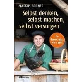Bogner Markus, Selbst denken, selbst machen, selbst versorgen