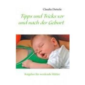 Tipps und Tricks vor und nach der Geburt, Claudia Dieterle