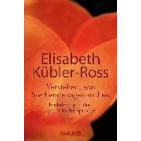 Kübler-Ross Elisabeth, Verstehen, was Sterbende sagen wollen
