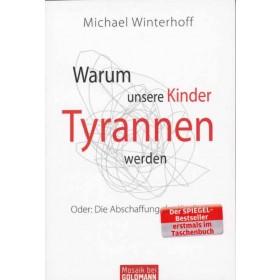 Winterhoff Michael, Warum unsere Kinder Tyrannen werden